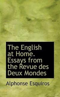The English at Home. Essays from the Revue Des Deux Mondes