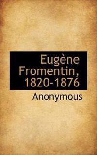 Eug Ne Fromentin, 1820-1876