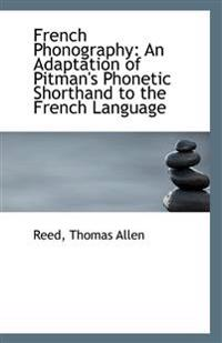 French Phonography: An Adaptation of Pitman's Phonetic Shorthand to the French Language