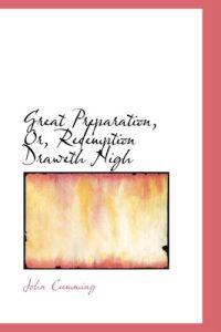 Great Preparation, Or, Redemption Draweth Nigh