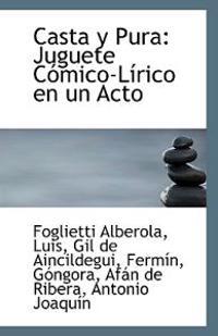 Casta y Pura: Juguete Comico-Lirico En Un Acto