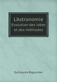 L'Astronomie Evolution Des Idees Et Des Methodes
