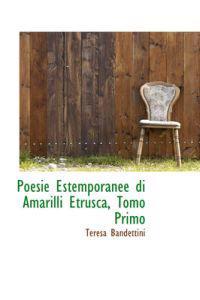 Poesie Estemporanee Di Amarilli Etrusca, Tomo Primo