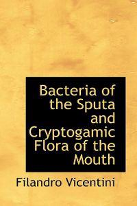 Bacteria of the Sputa and Cryptogamic Flora of the Mouth