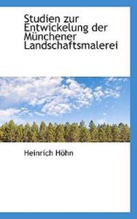 Studien Zur Entwickelung Der Munchener Landschaftsmalerei
