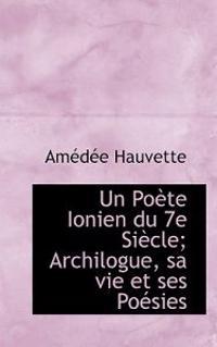 Un Po Te Ionien Du 7e Si Cle; Archilogue, Sa Vie Et Ses Po Sies