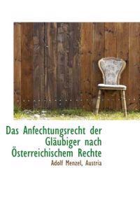 Das Anfechtungsrecht Der Gl Ubiger Nach Sterreichischem Rechte