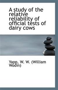 A Study of the Relative Reliability of Official Tests of Dairy Cows