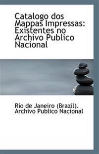 Catalogo DOS Mappas Impressas: Existentes No Archivo Publico Nacional