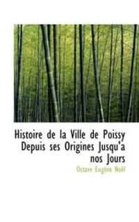 Histoire De La Ville De Poissy Depuis Ses Origines Jusqu'a Nos Jours