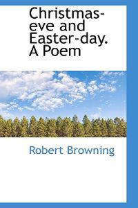 Christmas-Eve and Easter-Day. a Poem
