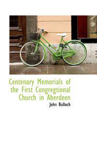 Centenary Memorials of the First Congregtional Church in Aberdeen