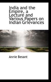 India and the Empire, a Lecture and Various Papers on Indian Grievances