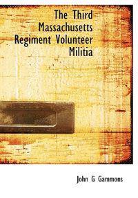 The Third Massachusetts Regiment Volunteer Militia