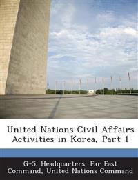 United Nations Civil Affairs Activities in Korea, Part 1
