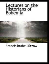 Lectures on the Historians of Bohemia