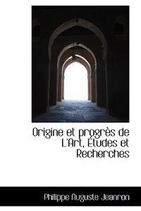 Origine Et Progres De L'art, Etudes Et Recherches