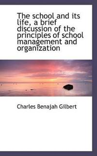 The School and Its Life, a Brief Discussion of the Principles of School Management and Organization