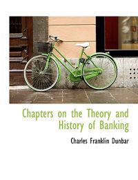 Chapters on the Theory and History of Banking
