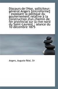 Discours de L'Hon. Solliciteur-General Angers [Microforme]: Exposant La Politque Du Gouvernement Re