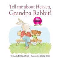 Tell Me about Heaven, Grandpa Rabbit! (Us Edition): A Book to Help Children Who Have Lost Someone Special.