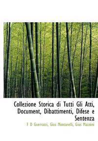 Collezione Storica Di Tutti Gli Atti, Document, Dibattimenti, Difese E Sentenza