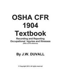 OSHA Cfr 1904 Textbook Recording and Reporting Occupational Injuries and Illness: Duvalls OSHA 1904 Textbook Recording and Reporting Occupational Inju