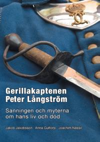 Gerillakaptenen Peter Långström : sanningen och myterna om hans liv och död