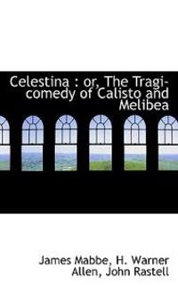 Celestina: Or, the Tragi-Comedy of Calisto and Melibea