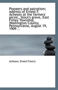 Pioneers and Patrotism; Address of Ernest F. Acheson at the Farmers' Picnic, Stout's Grove, East Fin