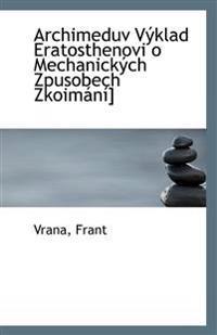 Archimeduv Výklad Eratosthenovi o Mechanických Zpusobech Zkoimání]