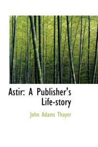 Astir: A Publisher's Life-Story