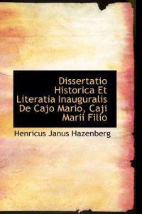 Dissertatio Historica Et Literatia Inauguralis de Cajo Mario, Caji Marii Filio