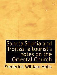 Sancta Sophia and Troitza, a Tourist's Notes on the Oriental Church