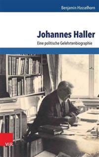 Johannes Haller: Eine Politische Gelehrtenbiographie