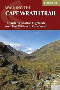 Walking the Cape Wrath Trail: Through the Scottish Highlands from Fort William to Cape Wrath