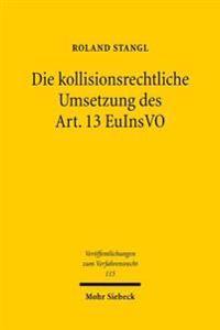 Die Kollisionsrechtliche Umsetzung Des Art. 13 Euinsvo: Methodenfindung Im Spannungsfeld Mitgliedstaatlicher Rechtsstrukturen