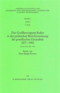 Das Grossherzogtum Baden in Der Politischen Berichterstattung Der Preussischen Gesandten 1871 -1918: Zweiter Teil: 1900-1918