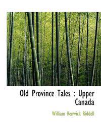 Old Province Tales: Upper Canada