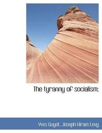 The Tyranny of Socialism;
