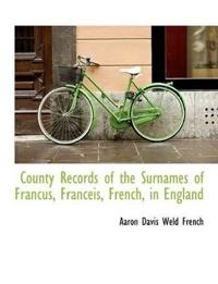 County Records of the Surnames of Francus, Franceis, French, in England
