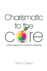 Charismatic to the core - a fresh approach to authentic leadership