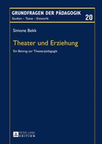 Theater Und Erziehung: Ein Beitrag Zur Theaterpaedagogik