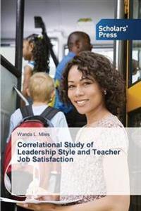 Correlational Study of Leadership Style and Teacher Job Satisfaction