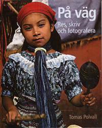 På väg : res, skriv och fotografera - Tomas Polvall pdf epub