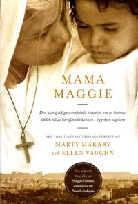 Mama Maggie : den aldrig tidigare berättade historien om en kvinnas kärlek till de bortglömda barnen i Egyptens sopslum
