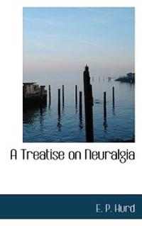 A Treatise on Neuralgia