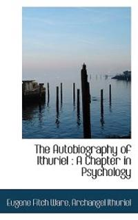 The Autobiography of Ithuriel: A Chapter in Psychology