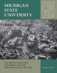 Michigan State University: The Rise of a Research University and the New Millennium, 1970-2005