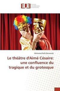 Le Theatre D'Aime Cesaire: Une Confluence Du Tragique Et Du Grotesque
